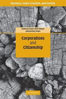 Corporations and Citizenship - Andrew Crane, Jeremy Moon, Dirk Matten