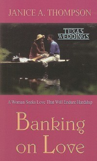 Banking on Love: A Woman Seeks Love That Will Endure Hardship - Janice A. Thompson