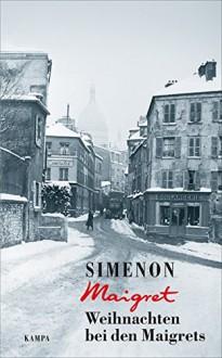 Weihnachten bei den Maigrets (George Simenon) - Georges Simenon, Dror Mishani, Hansjürgen Wille, Barbara Klau, Bahar Avcilar