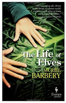 The Life of Elves - Muriel Barbery