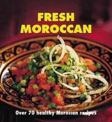 Fresh Moroccan: Over 70 Healthy Recipes - Nada Saleh
