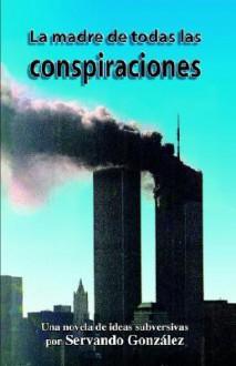La Madre de Todas Las Conspiraciones - Servando Gonzalez