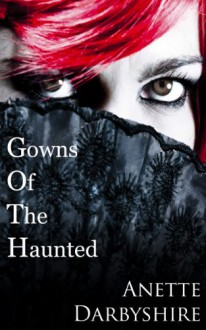 Gowns Of The Haunted - Anette Darbyshire