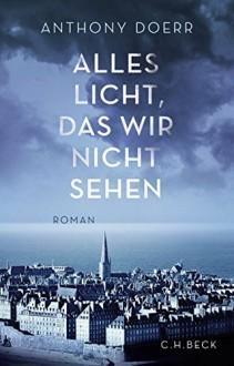 Alles Licht, das wir nicht sehen: Roman - Anthony Doerr,Werner Löcher-Lawrence