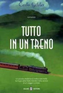 Tutto in un treno - Carlo Gébler, Leonardo Dehò