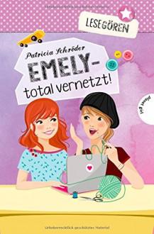 Lesegören: Emely - total vernetzt! - Patricia Schröder,Carolin Liepins,Maria Seidel