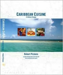 Caribbean Cuisine: A Culinary Voyage - Robert Pickens