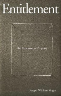 Entitlement: The Paradoxes of Property - Joseph William Singer