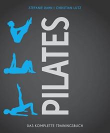 Pilates: Das komplette Trainingsbuch - Stefanie Rahn,Christian Lutz