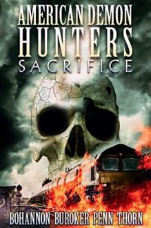 American Demon Hunters: Sacrifice - Zach Bohannon,J. Thorn,Lindsay Buroker,J.F. Penn