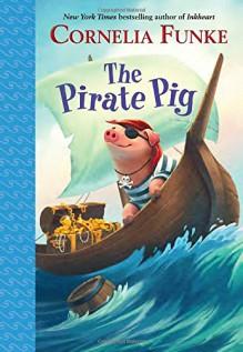 The Pirate Pig - Cornelia Funke,Kerstin Meyer,Oliver Latsch