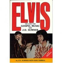 Elvis: His Love for Gospel Music and J D Sumner - J.D. Sumner