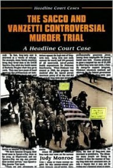 The Sacco and Vanzetti Controversial Murder Trial - Judy Monroe