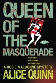 Queen of the Masquerade (Rosie Maldonne's World) - Alice Quinn,Alexandra Maldwyn-Davies