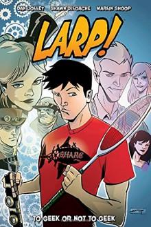 LARP! Volume 1 - Dan Jolley, Shawn deLoache, Marlin Shoop
