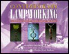 Contemporary Lampworking : A Practical Guide to Shaping Glass in the Flame - Bandhu S. Dunham, Bandhu Scott Dunham