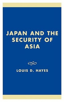 Japan and the Security of Asia - Louis D. Hayes