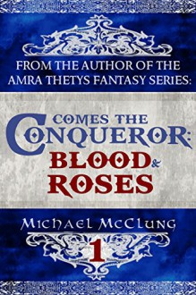 Blood and Roses (Comes the Conqueror Book 1) - Michael McClung