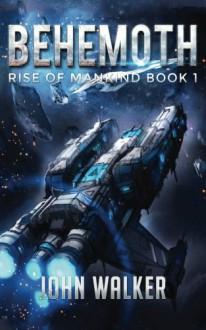 Behemoth: Rise Of Mankind Book 1 (Volume 1) - John Walker