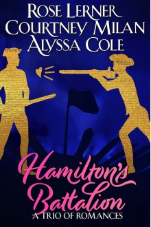 Hamilton's Battalion: A Trio of Romances - Alyssa Cole,Rose Lerner,Courtney Milan
