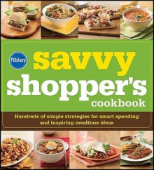 Pillsbury Savvy Shopper's Cookbook: Hundreds of Simple Strategies for Smart Spending and Inspiring Mealtime Ideas - Pillsbury Editors