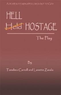 Hell Hostage: The Play - Tonshea Carroll