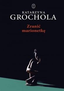 Zranić marionetkę - Katarzyna Grochola