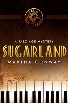 Sugarland: A Jazz Age Mystery - Martha Conway