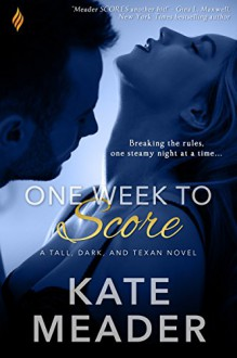 One Week to Score (Tall, Dark, and Texan) - Kate Meader
