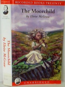 The Moorchild, By Eloise McGraw, Unabridged, Narrated By Virginia Leishman - Eloise McGraw, Virginia Leishman