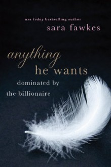 Anything He Wants (Dominated by the Billionaire, #1-5) - Sara Fawkes
