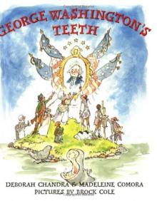 George Washington's Teeth - Deborah Chandra,Madeleine Comora,Brock Cole