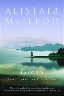 Island : The Collected Stories of Alistair MacLeod - Alistair MacLeod
