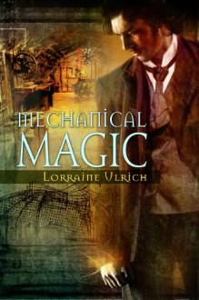 Mechanical Magic - Lorraine Ulrich