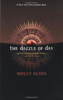 The Dazzle of Day - Molly Gloss