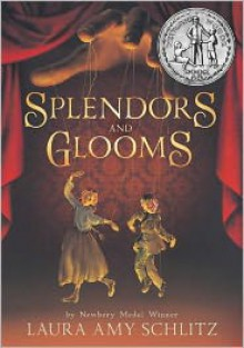 Splendors and Glooms - Laura Amy Schlitz