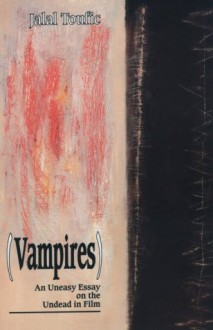 Vampires: An Uneasy Essay on the Undead in Film (Vampires : An Uneasy Essay on the Undead in Film) - Jalal Toufic