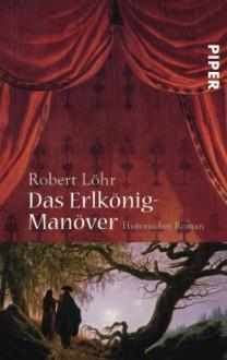Das Erlkönig-Manöver - Robert Löhr