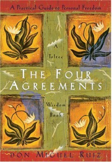The Four Agreements: A Practical Guide to Personal Freedom a Toltec Wisdom Book - Miguel Ruiz