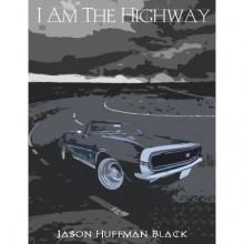 I Am the Highway - Jason Huffman-Black