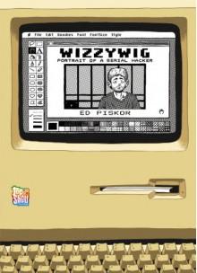 Wizzywig: Portrait of a Serial Hacker - Ed Piskor
