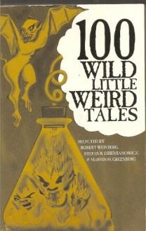 100 Wild Little Weird Tales - Martin H. Greenberg, Stefan R. Dziemianowicz, Robert E. Weinberg