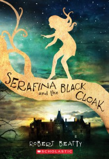 Serafina and the Black Cloak - Robert Beatty