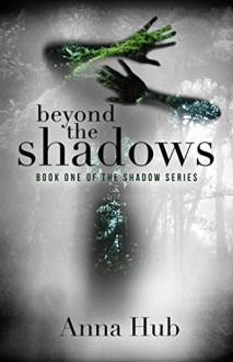 Beyond the Shadows: Second Edition (The Shadow Series Book 1) - Anna Hub