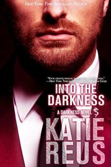 Into the Darkness (Darkness Series Book 5) - Katie Reus