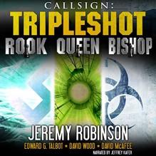 Callsign - Tripleshot: Jack Sigler Thrillers Novella Collection - Queen, Rook, and Bishop - Jeremy Robinson, David Wood, Edward G. Talbot, David McAfee, Jeffrey Kafer, Breakneck Media