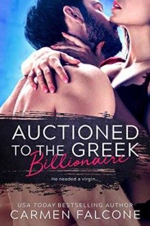 Auctioned to the Greek Billionaire (The Highest Bidder #1) - Carmen Falcone