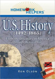 Homework Helpers: U.S. History (1492-1865) - Ron Olson
