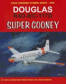 Douglas R4D-8/C-117D Super Gooney (Naval Fighters) - Steve Ginter, Norm Taylor, Angelo Romano