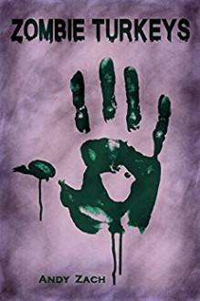 Zombie Turkeys (The Life After Life Chronicles, #1) - Andy Zach,Sean Flanagan,Dori Harrel,Rik Hall